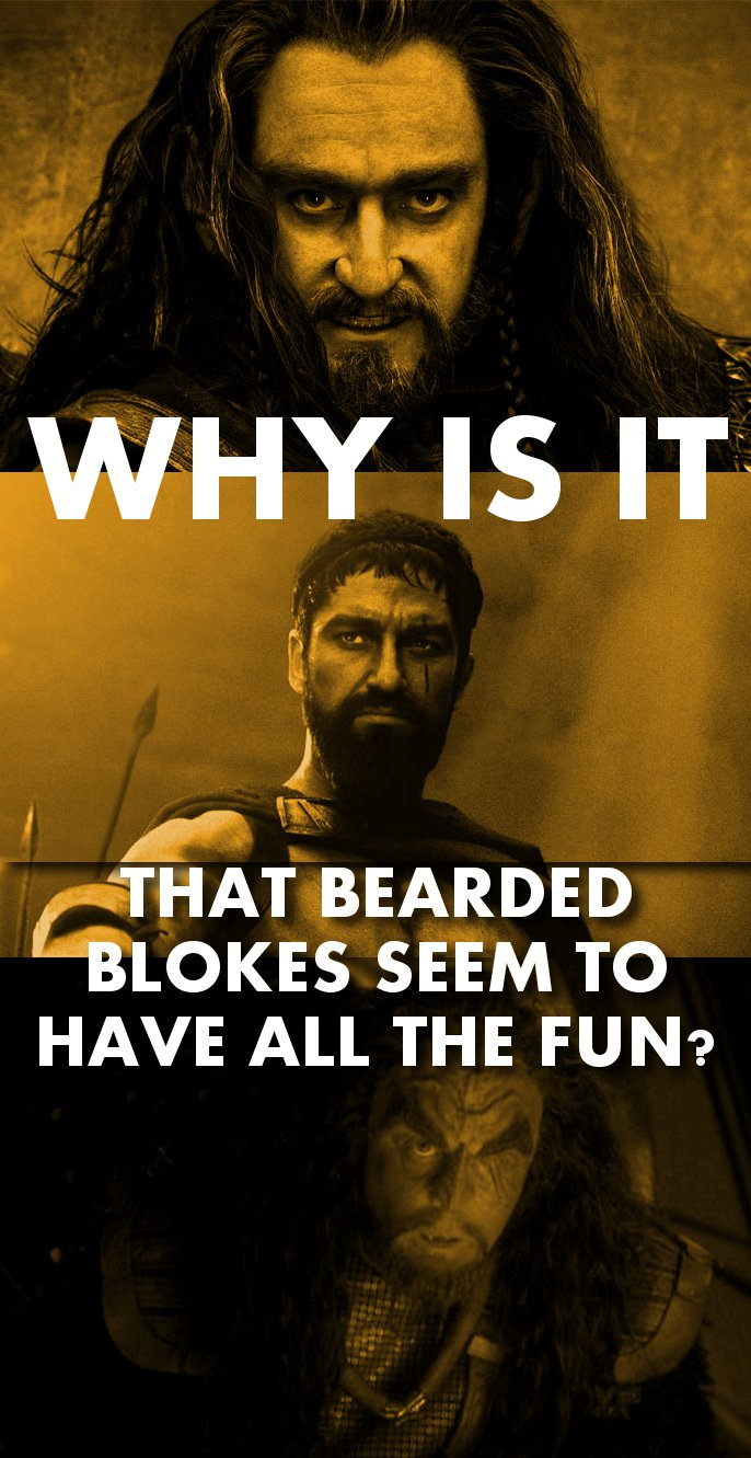 Why is it that bearded blokes seem to have all the fun?