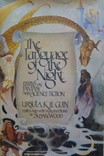 Ursula K. LeGuin: The Language of the Night: Essays on Fantasy and Science Fiction