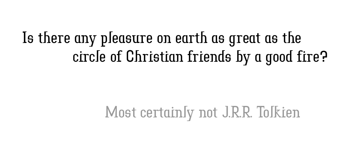 """Is there any pleasure on earth as great as a circle of Christian friends by a fire?"" Not a Tolkien Quote"