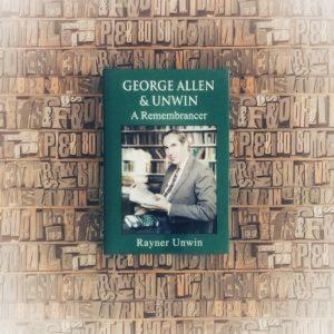 George Allen & Unwin: A Remembrancer (c) Marcel Aubron-Bülles